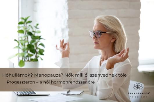 Hőhullámok? Menopauza? Nők milliói szenvednek tőle. Progeszteron – a női hormonrendszer őre